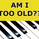 The Piano Keys Am I Too Old